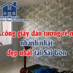 Thi công giấy dán tường rẻ nhất – nhanh nhất – đẹp nhất tại Sài Gòn